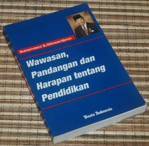 B3-2013-01-16-PENDIDIKAN-Sukamdani S. Gitosardjono-Wawasan, Pandangan dan Harapan tentang Pendidikan