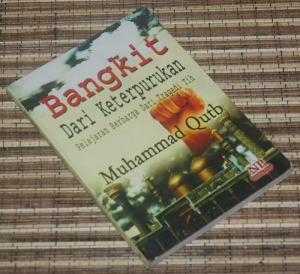 B3-2013-03-18-RELIGIOSITAS-Muhammad Qutb-Bangkit Dari Keterpurukan