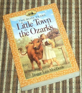 Roger Lea MacBride: The Rose Years: Little Town in the Ozarks