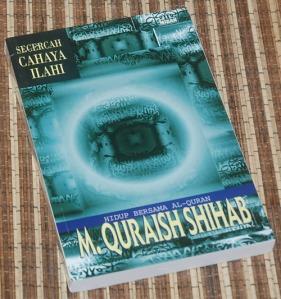 M. Quraish Shihab: Secercah Cahaya Ilahi: Hidup Bersama Al-Quran
