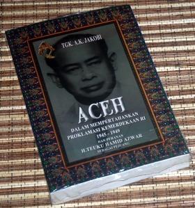 Tgk. A.K. Jakobi: Aceh dalam Mempertahankan Proklamasi Kemerdekaan RI 1945-1949 dan Peranan H. Teuku Hamid Azwar Sebagai Pejuang