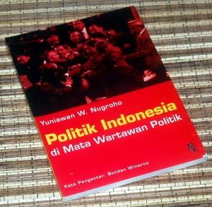 Yuniawan W. Nugroho: Politik Indonesia di Mata Wartawan Politik