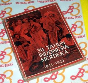 30 Tahun Indonesia Merdeka: 1945-1949