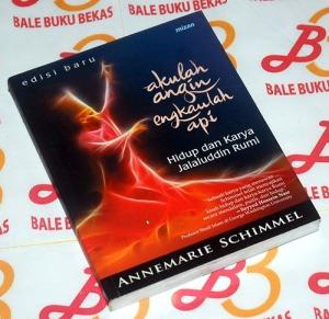 Annemarie Schimmel: Akulah Angin, Engkaulah Api: Hidup dan Karya Jalaluddin Rumi, Edisi Baru