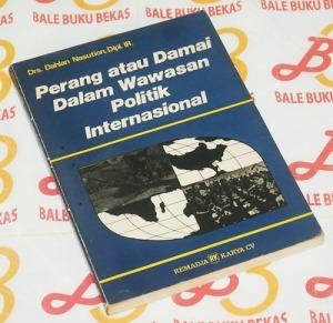 Dahlan Nasution: Perang atau Damai Dalam Wawasan Politik Internasional