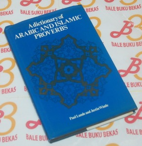 Paul Lunde & Justin Wintle: A Dictionary of Arabic and Islamic Proverbs