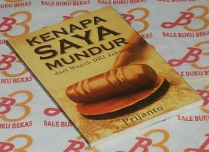 Prijanto: Kenapa Saya Mundur dari Wagub DKI Jakarta