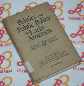 Steven W. Hughes & Kenneth J. Mijeski: Politics and Public Policy in Latin America