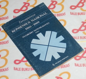 Nugroho Notosusanto Dkk.: Tercapainya Konsensus Nasional 1966-1969