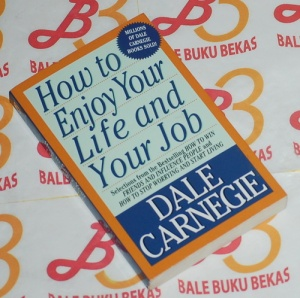 Dale Carnegie: How to Enjoy Your Life and Your Job