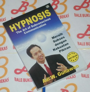 Adi W. Gunawan: Hypnosis: The Art of Subconscious Communication