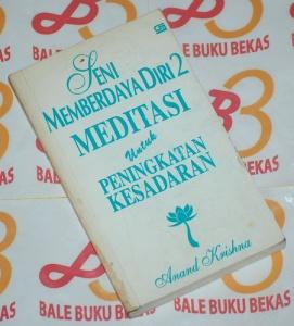 Anand Krishna: Seni Memberdaya Diri 2: Meditasi