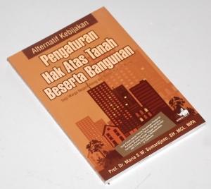 Maria S.W. Sumardjono: Alternatif Kebijakan Pengaturan Hak atas Tanah Beserta Bangunan