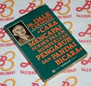 Dale Carnegie: Cara Mencapai Sukses dalam Memperluas Pengaruh dan Pandai Bicara