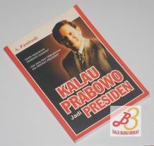 Kalau Prabowo Jadi Presiden
