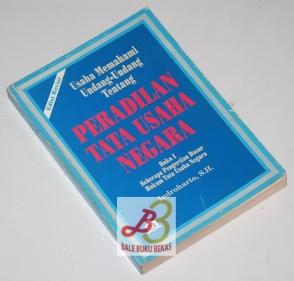 Usaha Memahami Undang-Undang Tentang Peradilan Tata Usaha Negara, Buku I: Beberapa Pengertian Dasar Hukum Tata Usaha Negara