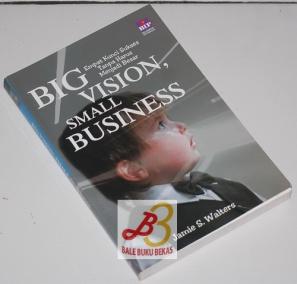 Big Vision, Small Business: Empat Kunci Sukses Tanpa Harus Menjadi Besar