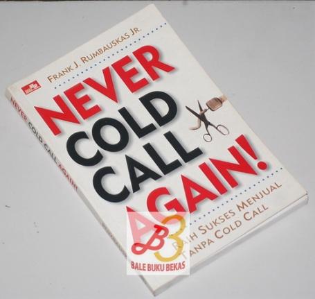 Never Cold Call Again!: Raih Sukses Menjual Tanpa Cold Call