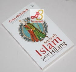 Sejarah Islam yang Hilang: Menelusuri Kejayaan Muslim pada Masa Lalu
